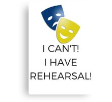 I Can't! I Have Rehearsal!  Canvas Print