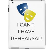 I Can't! I Have Rehearsal!  iPad Case/Skin