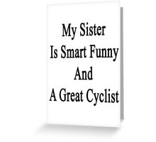 My Sister Is Smart Funny And A Great Cyclist  Greeting Card