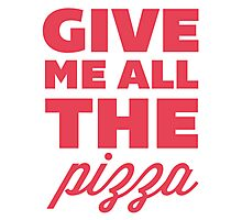 Give Me All the Pizza Photographic Print