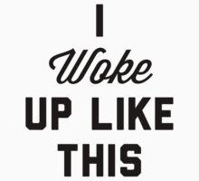 I Woke Up Like This by Six 3