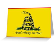 Don't Trump on Me! Greeting Card