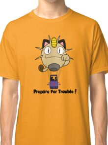 Prepare for trouble! Classic T-Shirt