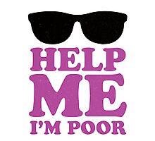 Help Me I'm Poor  Photographic Print