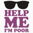 Help Me I'm Poor  by printproxy