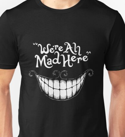 Were All Mad Here White Unisex T-Shirt