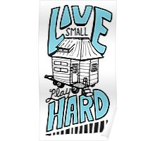 Tiny House - Live Small, Play Hard Poster