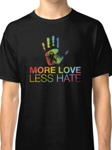 More Love Less Hate, Gay Pride, LGBT Classic T-Shirt