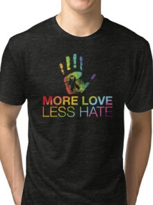 More Love Less Hate, Gay Pride, LGBT Tri-blend T-Shirt