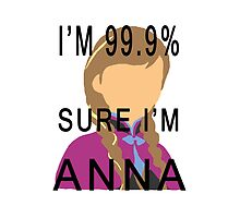 99.9% SURE I'M ANNA by Glamfoxx
