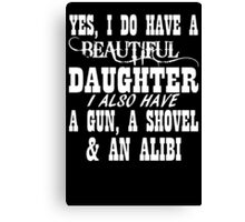 Yes I Do Have A Beautiful Daughter A Gun Shovel Canvas Print