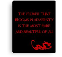 The flower that blooms in adversity is the most rare and beautiful of all - Mulan - Walt Disney Canvas Print