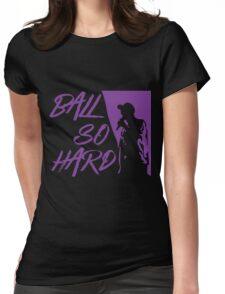 Ball So Hard Womens Fitted T-Shirt
