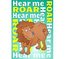 Lion   Hear Me ROAR Photographic Print