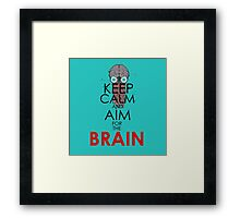 Keep calm and aim for the Brain Framed Print