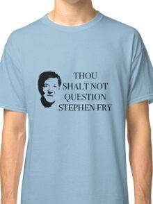 THOU SHALT NOT QUESTION STEPHEN FRY Classic T-Shirt