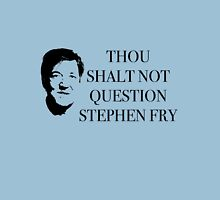 THOU SHALT NOT QUESTION STEPHEN FRY Unisex T-Shirt