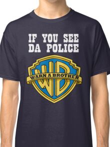 If you see da Police Classic T-Shirt