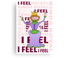Queen   I FEEL KINDA ROYAL Canvas Print