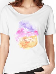 Life is Beautiful ~ Watercolor Collaboration Women's Relaxed Fit T-Shirt