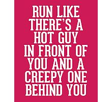 Run Like Hot Guy In Front Funny Quote Photographic Print