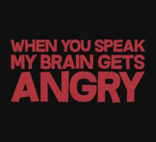 When you speak, my brain gets angry. by SlubberBub