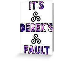It's Derek's Fault Greeting Card