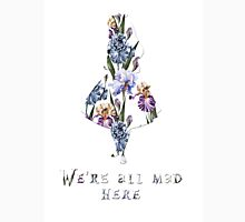 We're all mad here - floral  Unisex T-Shirt