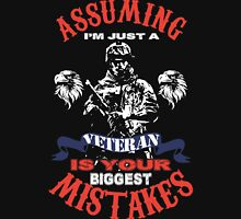 Assuming I'm just A Veteran is your biggest mistakes Unisex T-Shirt