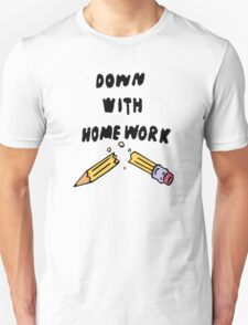 down with homework T-Shirt