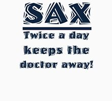 Sax Twice a Day Keeps the Doctor Away Unisex T-Shirt