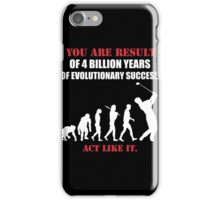 Golf - You Are Result Pf 4 Billion Years Of Evolutionary Success Act Like It iPhone Case/Skin