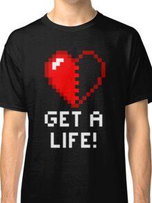 Get a Life! - Black Edition Classic T-Shirt