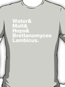 Water & Malt & Hops & Brettanomyces  T-Shirt