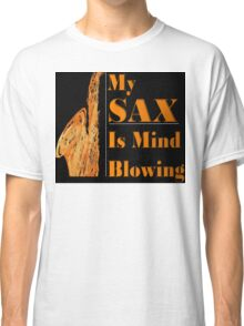 My SAX is Mind Blowing Classic T-Shirt