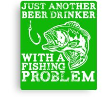 Just another Beer drinker with a Fishing problem Canvas Print