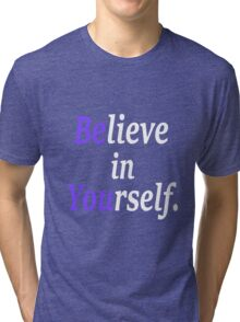believe in your self. Tri-blend T-Shirt