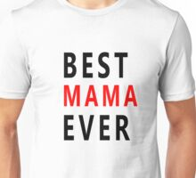 best mama ever Unisex T-Shirt