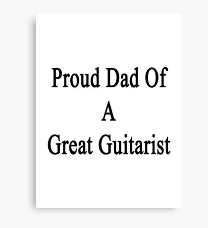 Proud Dad Of A Great Guitarist  Canvas Print