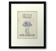 Hello - Is it tea you're looking for? Illustrated Design Framed Print