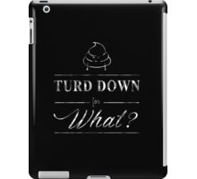 Turd Down For What iPad Case/Skin