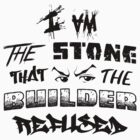 I Am the Stone that the Builder Refused by Drazhen