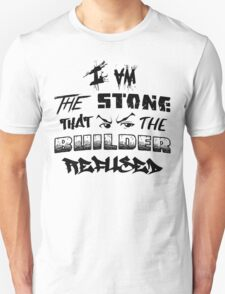 I Am the Stone that the Builder Refused T-Shirt