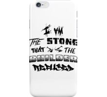 I Am the Stone that the Builder Refused iPhone Case/Skin