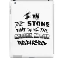 I Am the Stone that the Builder Refused iPad Case/Skin