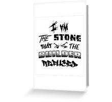 I Am the Stone that the Builder Refused Greeting Card