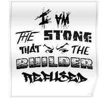 I Am the Stone that the Builder Refused Poster