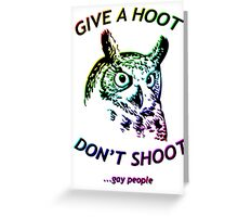 Give a hoot, Don't shoot ...gay people - Rainbow Greeting Card