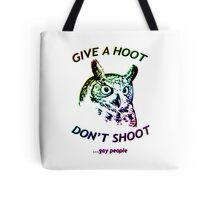 Give a hoot, Don't shoot ...gay people - Rainbow Tote Bag