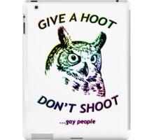 Give a hoot, Don't shoot ...gay people - Rainbow iPad Case/Skin